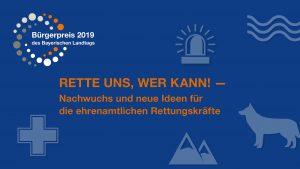 """Pressemitteilung: Bürgerpreis des Bayerischen Landtags für Nachwuchs und neue Ideen ehrenamtlicher Rettungskräfte – """"Rette uns, wer kann!"""""""